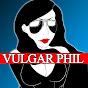 Vulgar Phil