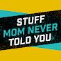 Stuff Mom Never Told