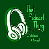 That Podcast Thing w/ Rachel & Andrew