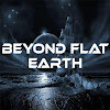 Beyond Flat Earth