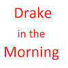 Drake in the Morning