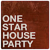 ONE STAR HOUSE PARTY