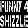 Funny4Shizzle