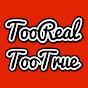 TooRealTooTrue