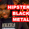 Hipster Black Metal