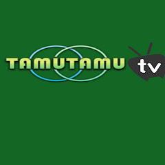 TAMUTAMU TV