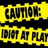 Caution: Idiot At Play