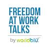 Freedom at Work™ Talks by WorldBlu