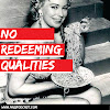 No Redeeming Qualities
