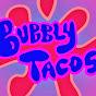 BubblyTacos