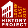 LOWER EAST SIDE HISTORY PROJECT