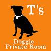 T's doggie private room