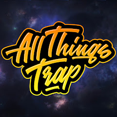 All Things Trap