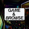Game & Browse