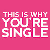 This Is Why You're Single