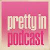 Pretty in Podcast Podcast