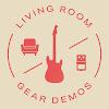 Livingroom Gear Demos