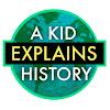 A Kid Explains History