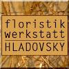 Floristikwerkstatt Hladovsky