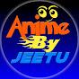 Anime By Jeetu