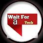 Wait For a Tech