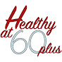 Healthy At 60 Plus