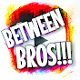 BETWEEN BROS!!!