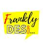 Frankly Desi