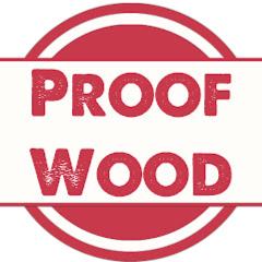 Proof Wood