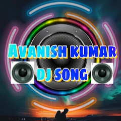Avanish Kumar dj song
