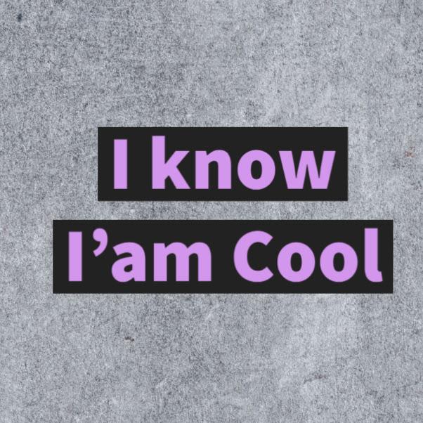 I know I'am Cool (i-know-iam-cool)