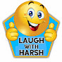 Laugh with Harsh