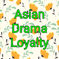 Asian Drama Loyalty