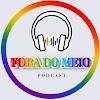 Fora do Meio Podcast LGBTQIA