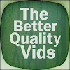TheBetterQualityVids