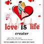 Love is life Creater