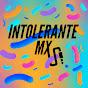 INTOLERANTE MX