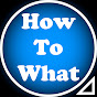 How To What