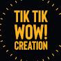 Tik tik Wow! Creation