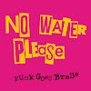 No Water Please