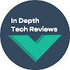 In Depth Tech Reviews