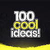 100 Cool Ideas!