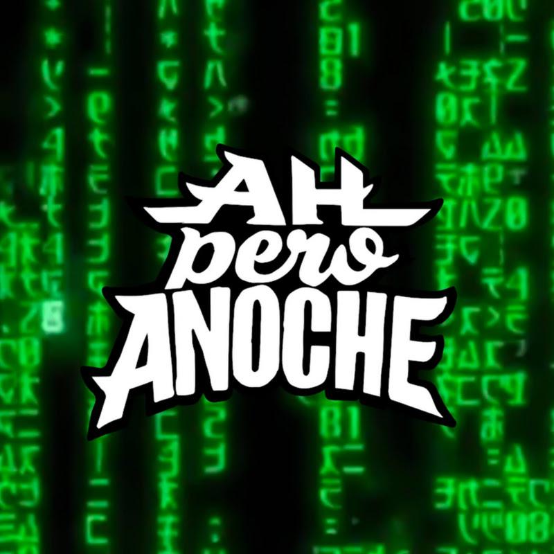 AH PERO ANOCHE
