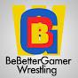 BeBetterGamer Wrestling