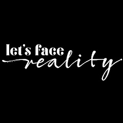 Let's Face Reality