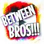 BETWEEN BROS!!!