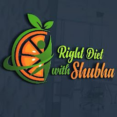 RIGHT DIET WITH SHUBHA