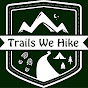 Trails We Hike