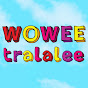 WOWEE tralalee