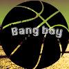Bang boy